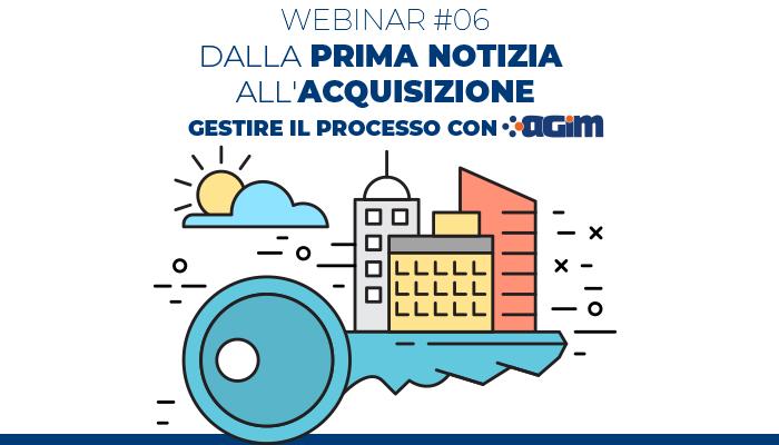 AGIM Webinar #06 – Dalla prima notizia all'acquisizione.